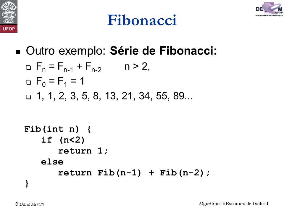 © David Menotti Algoritmos e Estrutura de Dados I Fibonacci Outro exemplo: Série de Fibonacci: F n = F n-1 + F n-2 n > 2, F 0 = F 1 = 1 1, 1, 2, 3, 5,