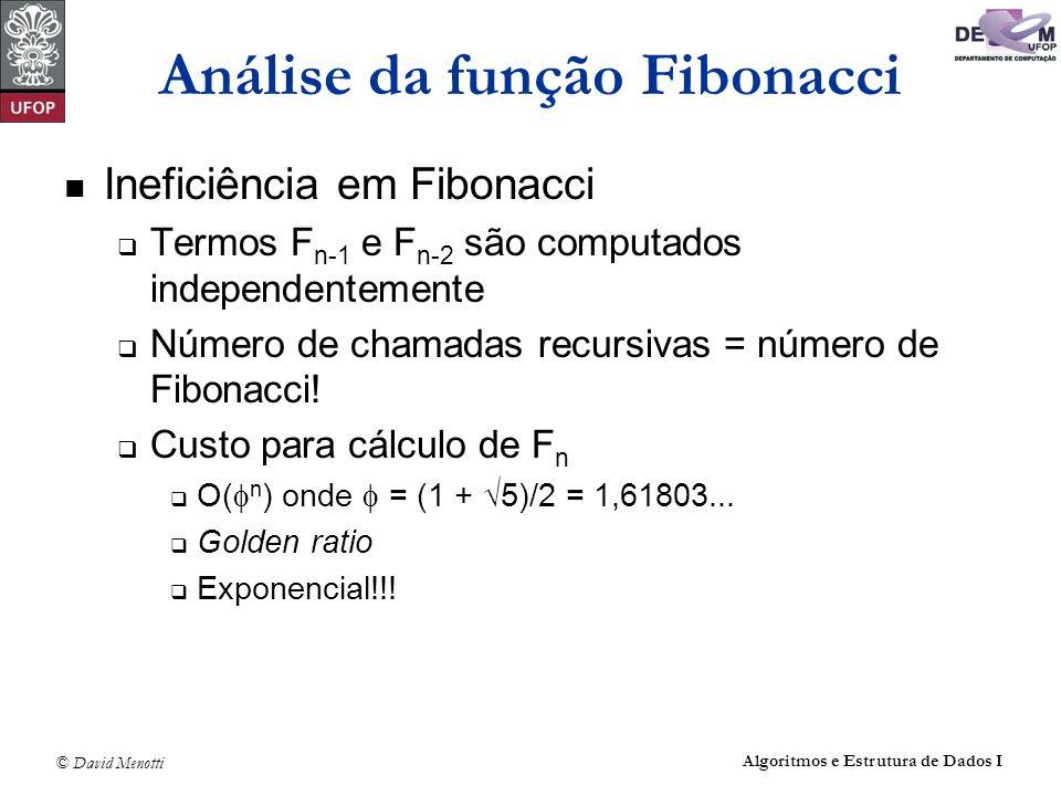 © David Menotti Algoritmos e Estrutura de Dados I Análise da função Fibonacci Ineficiência em Fibonacci Termos F n-1 e F n-2 são computados independen