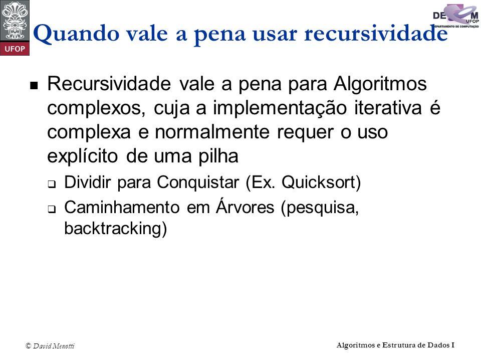 © David Menotti Algoritmos e Estrutura de Dados I Quando vale a pena usar recursividade Recursividade vale a pena para Algoritmos complexos, cuja a im
