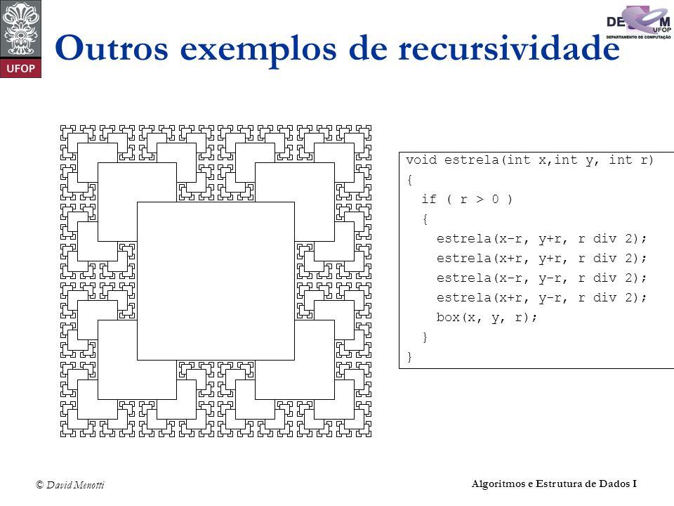 © David Menotti Algoritmos e Estrutura de Dados I Outros exemplos de recursividade void estrela(int x,int y, int r) { if ( r > 0 ) { estrela(x-r, y+r,