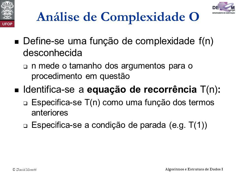 © David Menotti Algoritmos e Estrutura de Dados I Análise de Complexidade O Define-se uma função de complexidade f(n) desconhecida n mede o tamanho do