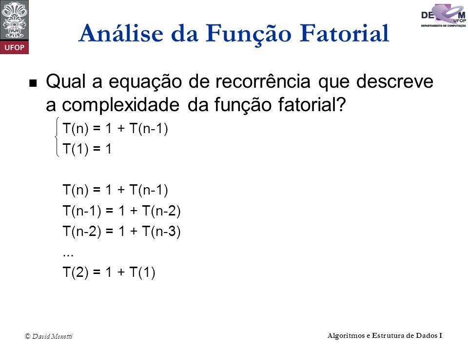 © David Menotti Algoritmos e Estrutura de Dados I Análise da Função Fatorial Qual a equação de recorrência que descreve a complexidade da função fator