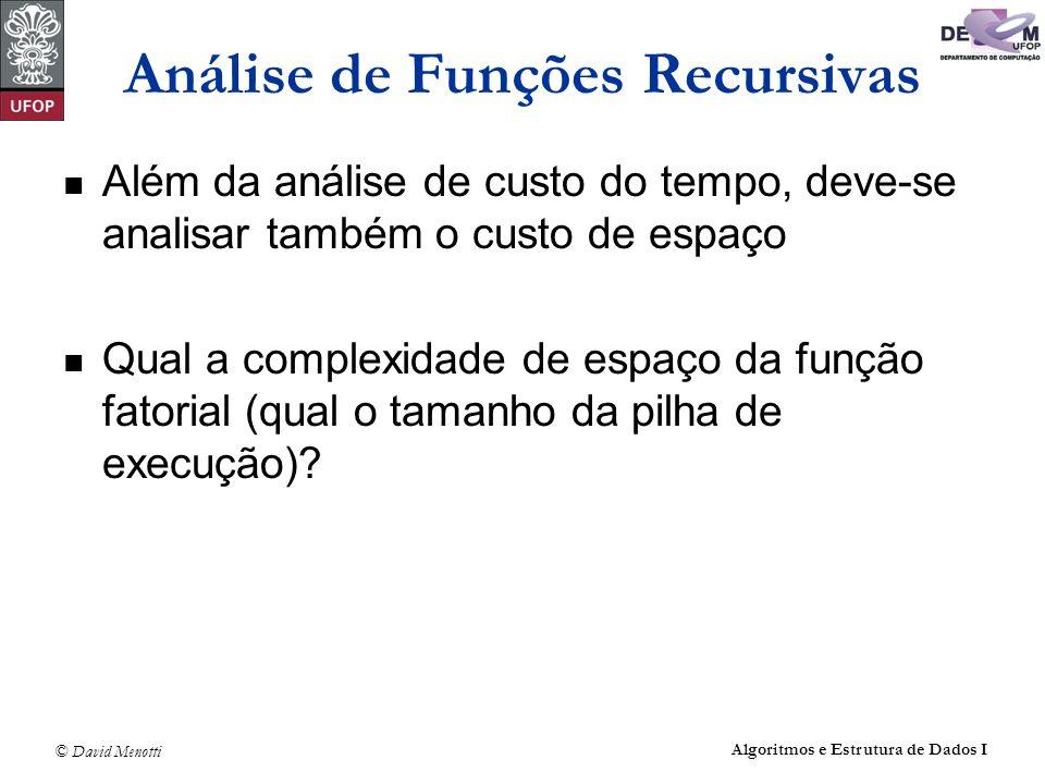 © David Menotti Algoritmos e Estrutura de Dados I Análise de Funções Recursivas Além da análise de custo do tempo, deve-se analisar também o custo de