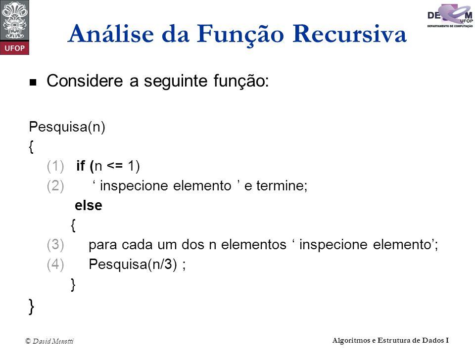 © David Menotti Algoritmos e Estrutura de Dados I Análise da Função Recursiva Considere a seguinte função: Pesquisa(n) { (1) if (n <= 1) (2) inspecion