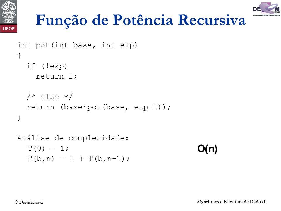 © David Menotti Algoritmos e Estrutura de Dados I Função de Potência Recursiva int pot(int base, int exp) { if (!exp) return 1; /* else */ return (bas