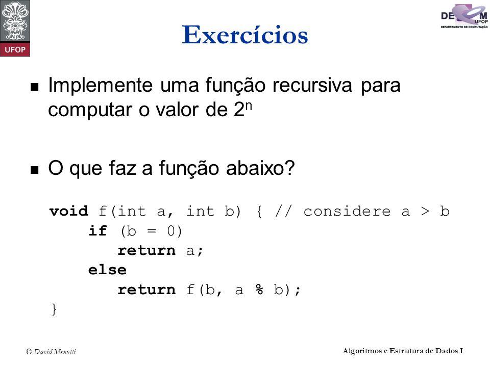 © David Menotti Algoritmos e Estrutura de Dados I Exercícios Implemente uma função recursiva para computar o valor de 2 n O que faz a função abaixo? v