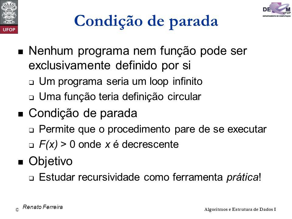 © David Menotti Algoritmos e Estrutura de Dados I Condição de parada Nenhum programa nem função pode ser exclusivamente definido por si Um programa se