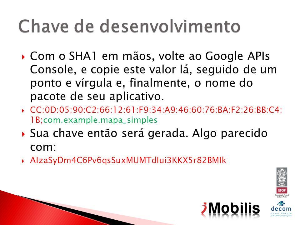 Com o SHA1 em mãos, volte ao Google APIs Console, e copie este valor lá, seguido de um ponto e vírgula e, finalmente, o nome do pacote de seu aplicati