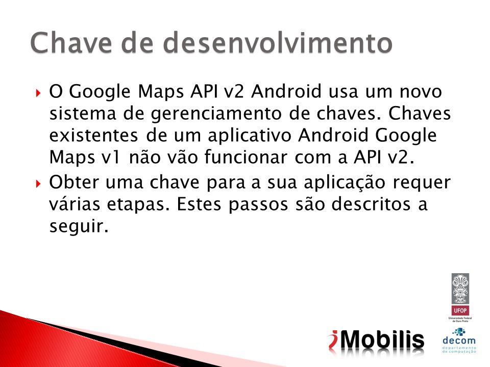 O Google Maps API v2 Android usa um novo sistema de gerenciamento de chaves. Chaves existentes de um aplicativo Android Google Maps v1 não vão funcion