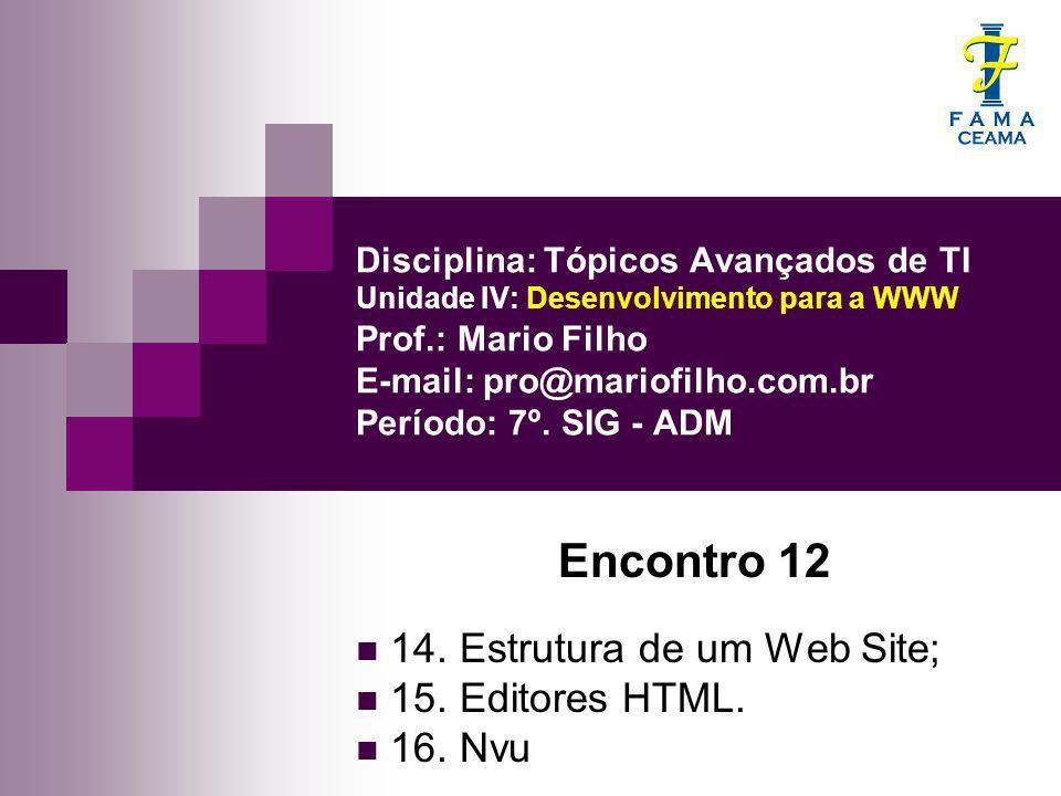 Disciplina: Tópicos Avançados de TI Unidade IV: Desenvolvimento para a WWW Prof.: Mario Filho E-mail: pro@mariofilho.com.br Período: 7º. SIG - ADM Enc