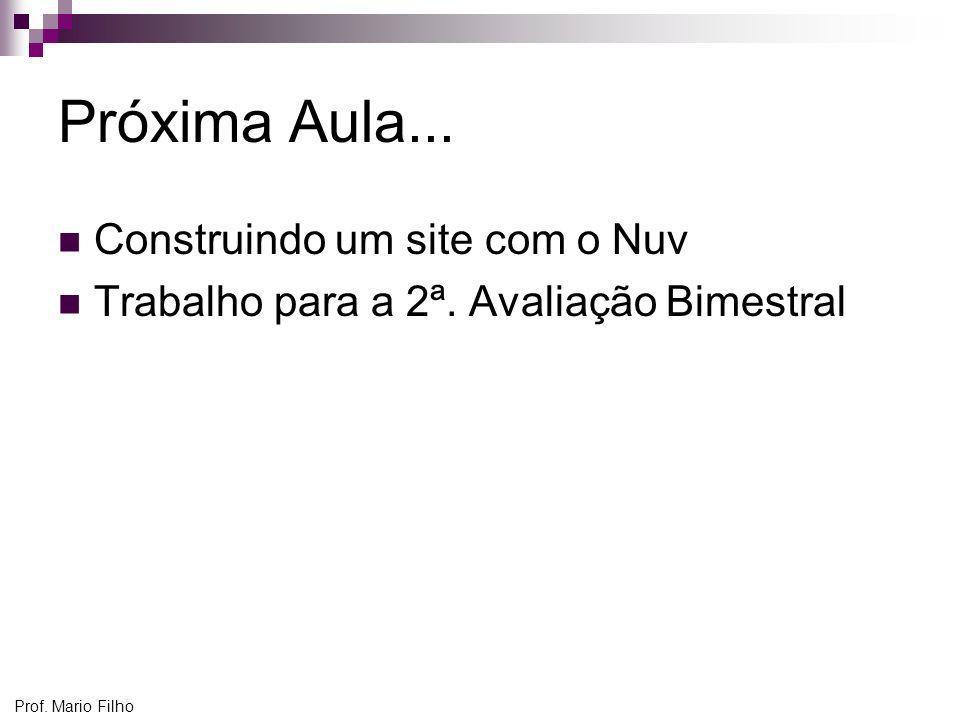 Prof. Mario Filho Próxima Aula... Construindo um site com o Nuv Trabalho para a 2ª. Avaliação Bimestral