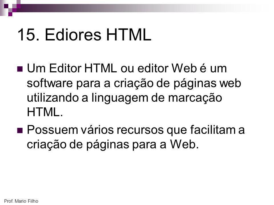 Prof. Mario Filho 15. Ediores HTML Um Editor HTML ou editor Web é um software para a criação de páginas web utilizando a linguagem de marcação HTML. P