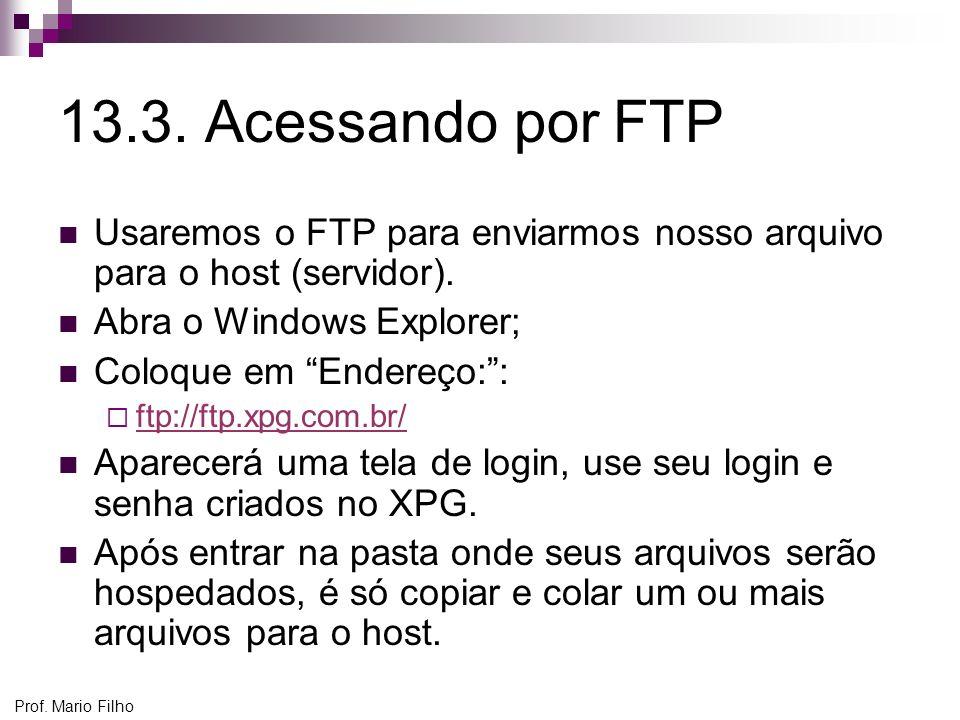 13.3.Acessando por FTP Usaremos o FTP para enviarmos nosso arquivo para o host (servidor).
