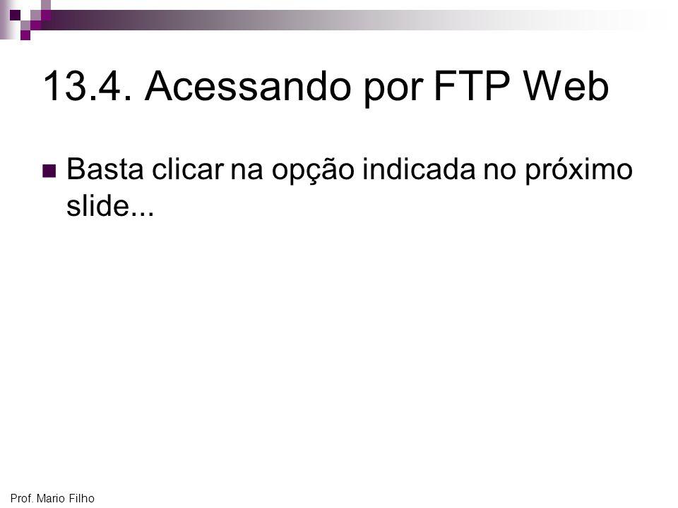 13.4. Acessando por FTP Web Basta clicar na opção indicada no próximo slide...