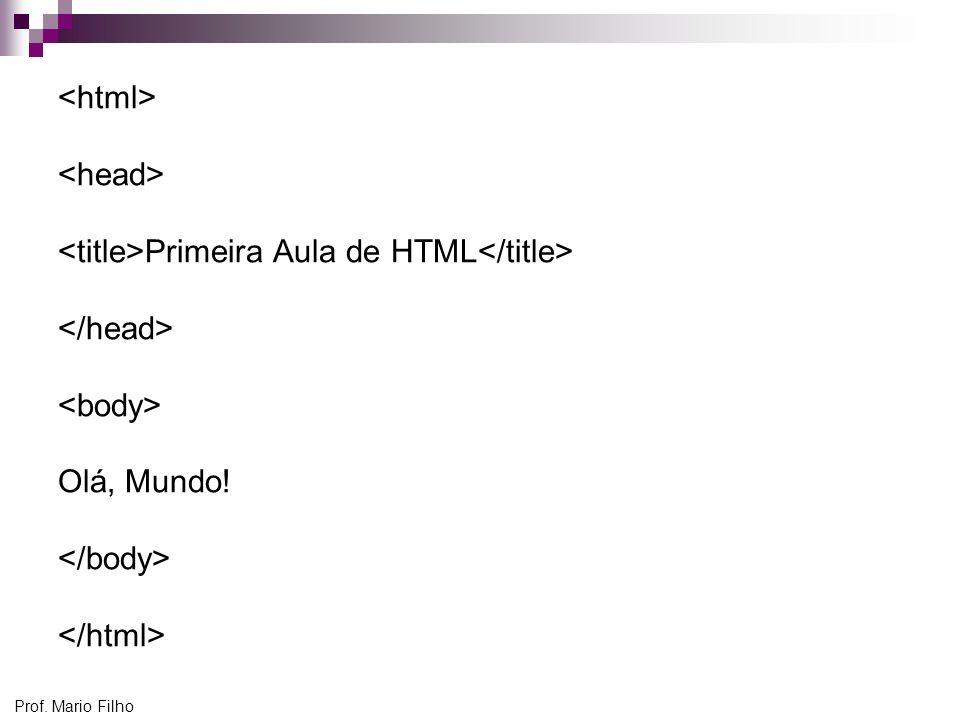 Prof. Mario Filho Primeira Aula de HTML Olá, Mundo!