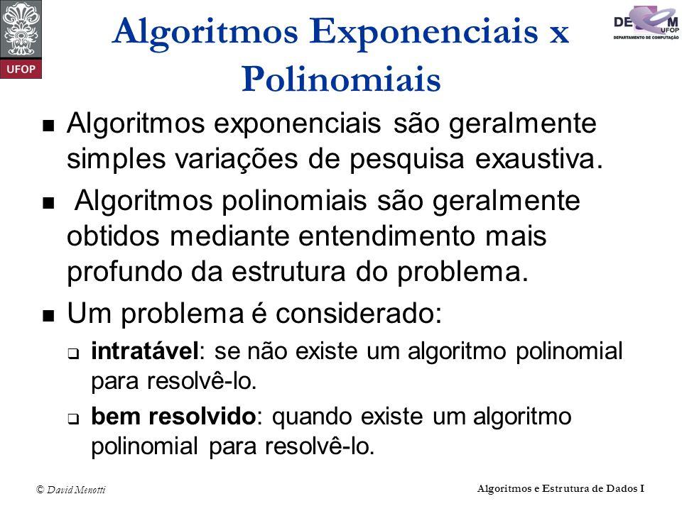 © David Menotti Algoritmos e Estrutura de Dados I Algoritmos Exponenciais x Polinomiais Algoritmos exponenciais são geralmente simples variações de pe