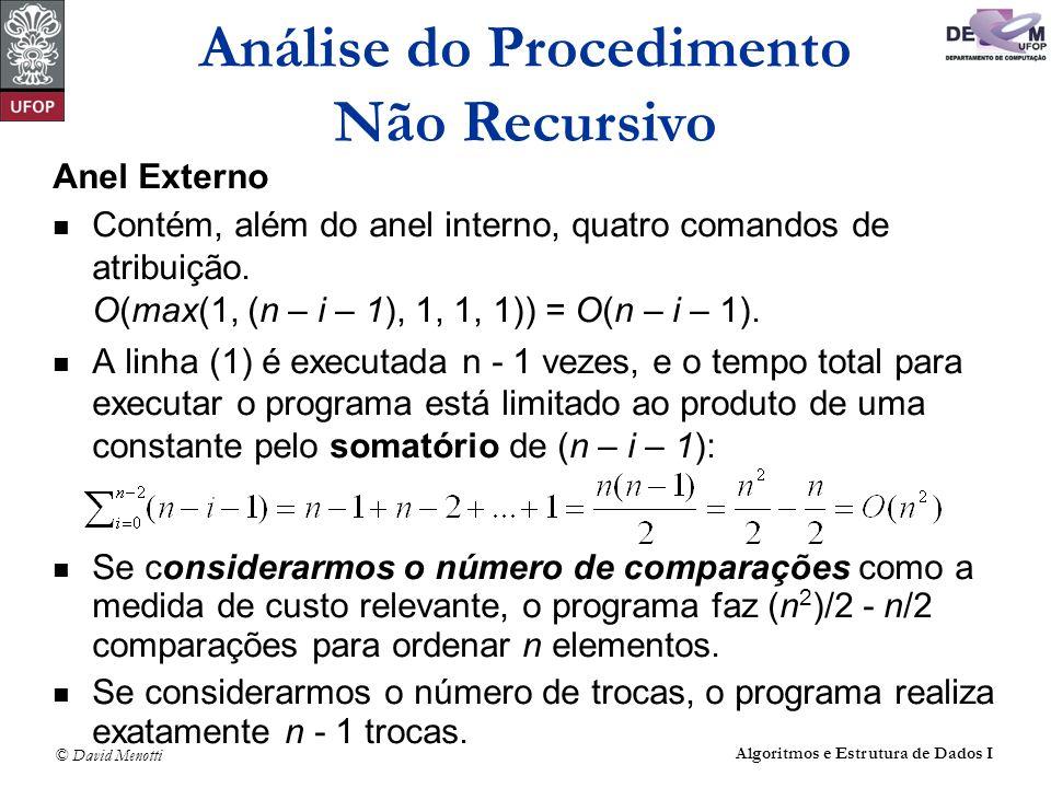 © David Menotti Algoritmos e Estrutura de Dados I Anel Externo Contém, além do anel interno, quatro comandos de atribuição. O(max(1, (n – i – 1), 1, 1
