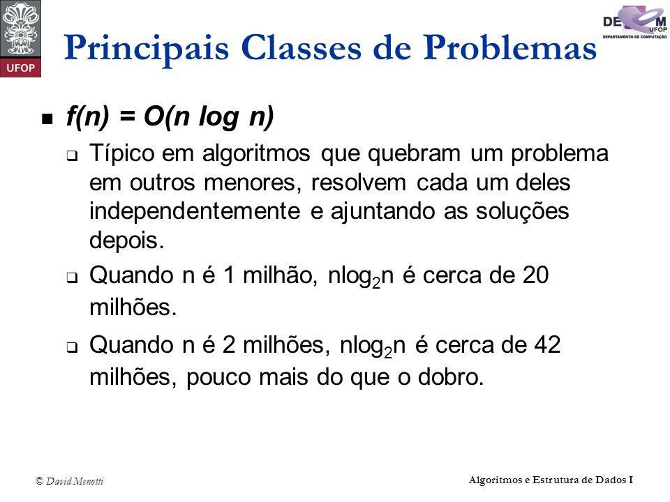 © David Menotti Algoritmos e Estrutura de Dados I Principais Classes de Problemas f(n) = O(n log n) Típico em algoritmos que quebram um problema em ou