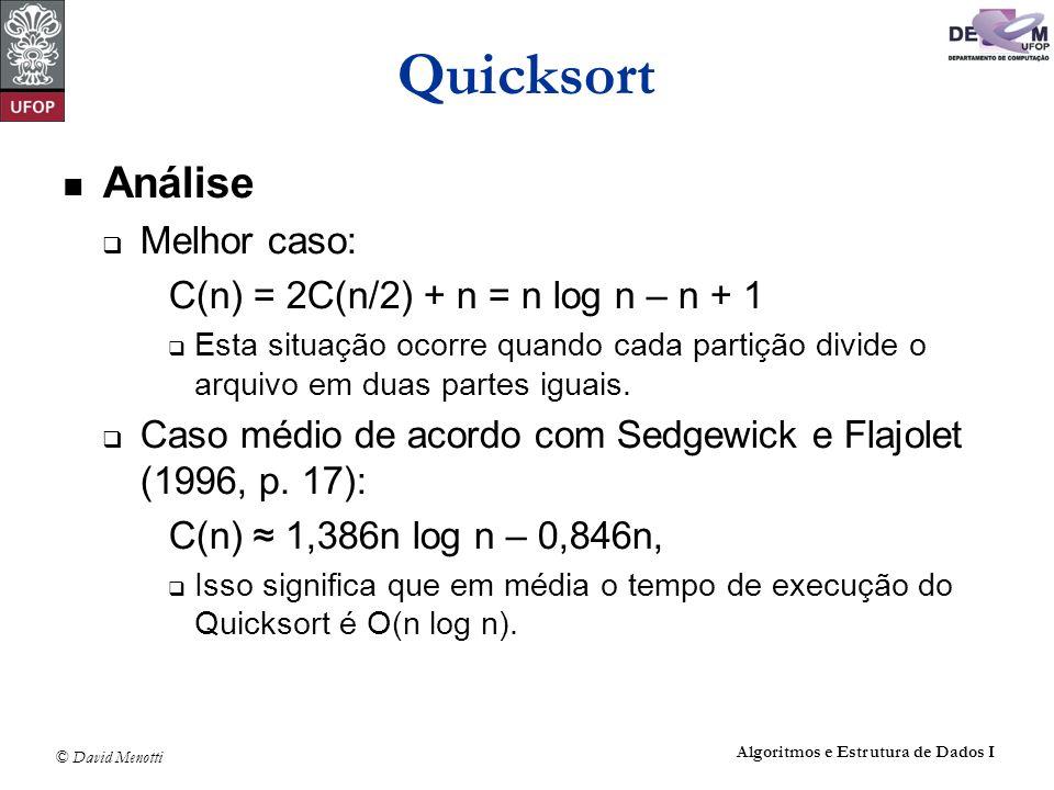 © David Menotti Algoritmos e Estrutura de Dados I Quicksort Análise Melhor caso: C(n) = 2C(n/2) + n = n log n – n + 1 Esta situação ocorre quando cada