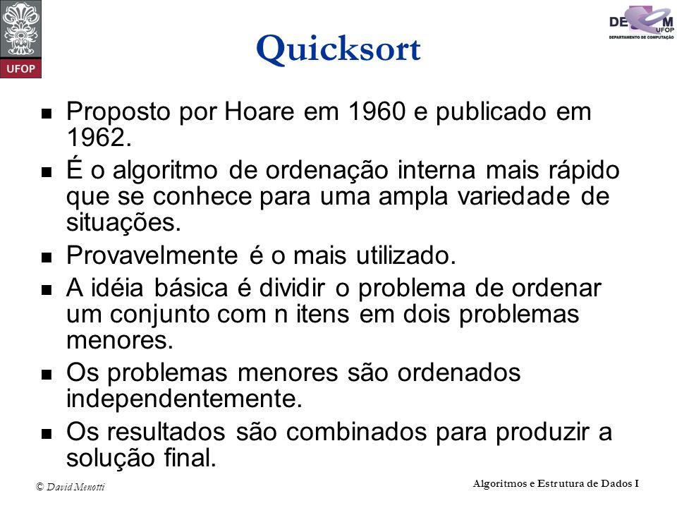 © David Menotti Algoritmos e Estrutura de Dados I Quicksort Proposto por Hoare em 1960 e publicado em 1962. É o algoritmo de ordenação interna mais rá