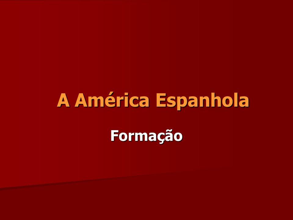 A América Espanhola A América Espanhola Formação