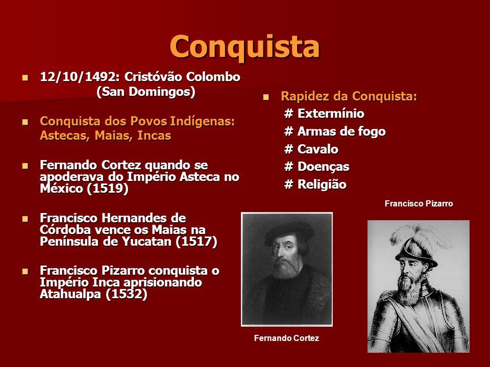 Conquista 12/10/1492: Cristóvão Colombo 12/10/1492: Cristóvão Colombo (San Domingos) (San Domingos) Conquista dos Povos Indígenas: Conquista dos Povos