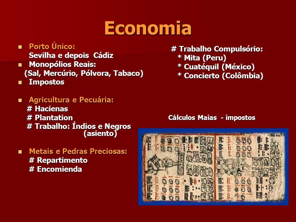Economia Porto Único: Porto Único: Sevilha e depois Cádiz Monopólios Reais: Monopólios Reais: (Sal, Mercúrio, Pólvora, Tabaco) (Sal, Mercúrio, Pólvora