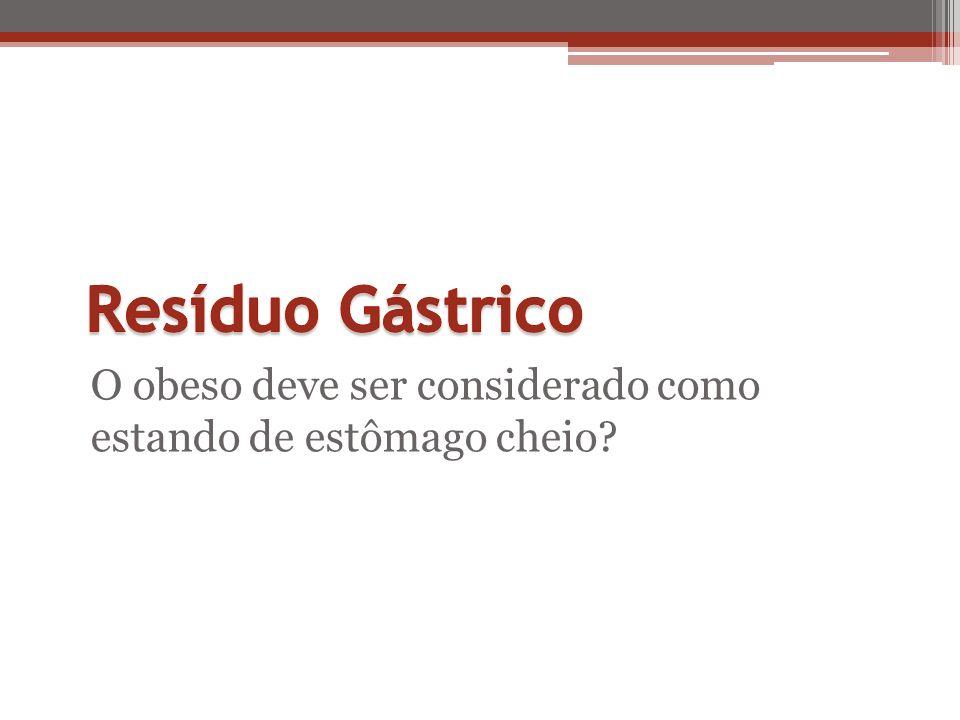 O obeso deve ser considerado como estando de estômago cheio?
