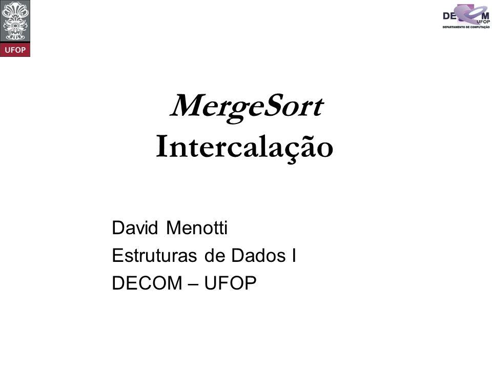MergeSort Intercalação David Menotti Estruturas de Dados I DECOM – UFOP