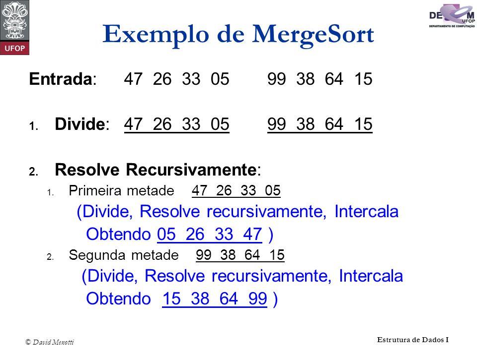 © David Menotti Estrutura de Dados I Entrada:47 26 33 0599 38 64 15 1. Divide:47 26 33 0599 38 64 15 2. Resolve Recursivamente: 1. Primeira metade 47