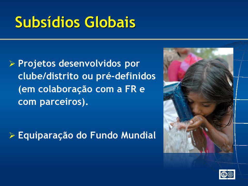 Subsídios Globais Projetos desenvolvidos por clube/distrito ou pré-definidos (em colaboração com a FR e com parceiros). Equiparação do Fundo Mundial