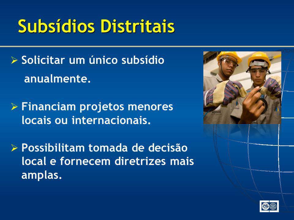 Subsídios Distritais Solicitar um único subsídio anualmente. Financiam projetos menores locais ou internacionais. Possibilitam tomada de decisão local