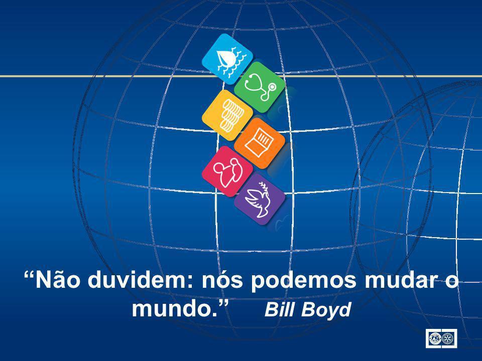 Não duvidem: nós podemos mudar o mundo. Bill Boyd
