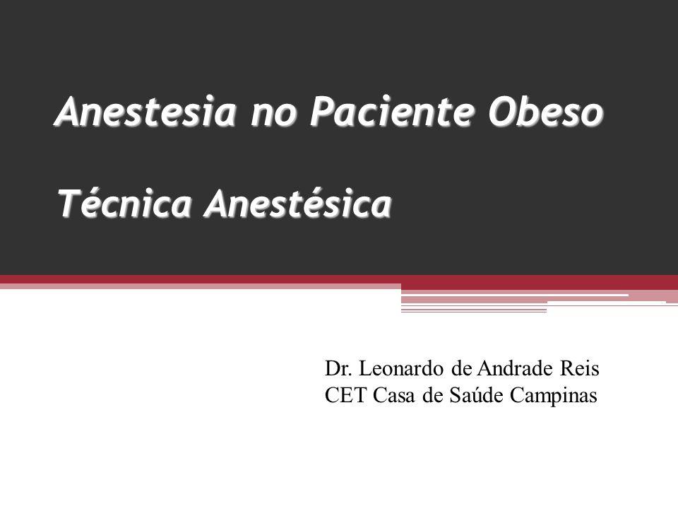 Anestesia no Paciente Obeso Técnica Anestésica Dr. Leonardo de Andrade Reis CET Casa de Saúde Campinas