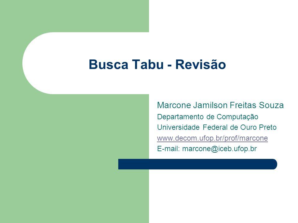 Busca Tabu - Revisão Marcone Jamilson Freitas Souza Departamento de Computação Universidade Federal de Ouro Preto www.decom.ufop.br/prof/marcone E-mail: marcone@iceb.ufop.br