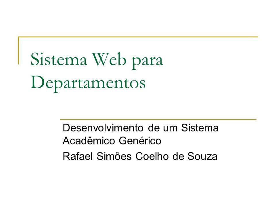 Sistema Web para Departamentos Desenvolvimento de um Sistema Acadêmico Genérico Rafael Simões Coelho de Souza