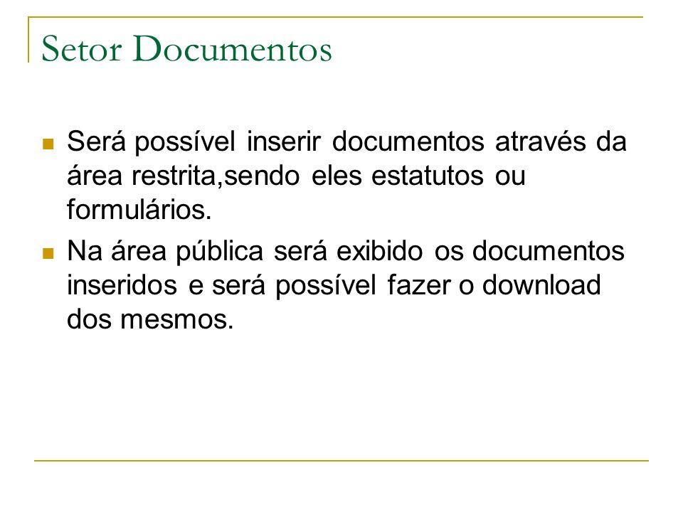 Setor Documentos Será possível inserir documentos através da área restrita,sendo eles estatutos ou formulários. Na área pública será exibido os docume