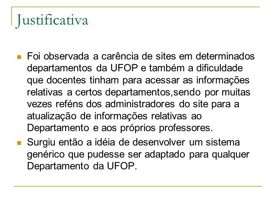 Justificativa Foi observada a carência de sites em determinados departamentos da UFOP e também a dificuldade que docentes tinham para acessar as infor