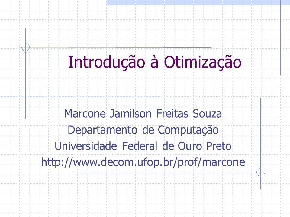 Introdução à Otimização Marcone Jamilson Freitas Souza Departamento de Computação Universidade Federal de Ouro Preto http://www.decom.ufop.br/prof/mar