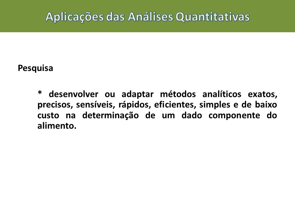 Pesquisa * desenvolver ou adaptar métodos analíticos exatos, precisos, sensíveis, rápidos, eficientes, simples e de baixo custo na determinação de um