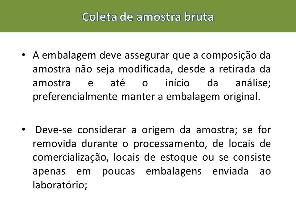 A embalagem deve assegurar que a composição da amostra não seja modificada, desde a retirada da amostra e até o início da análise; preferencialmente m