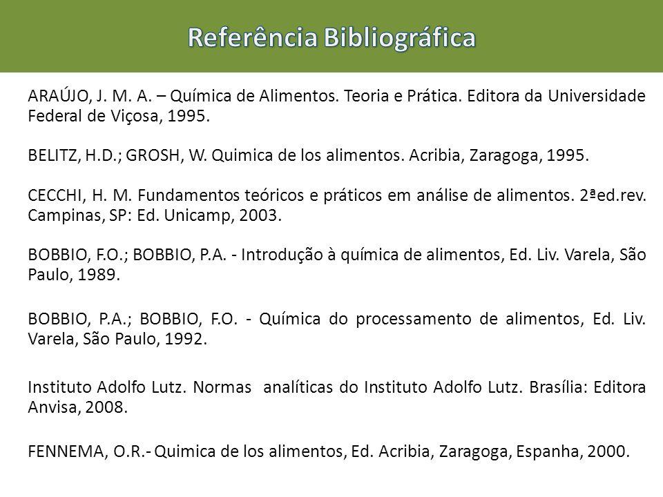 ARAÚJO, J. M. A. – Química de Alimentos. Teoria e Prática. Editora da Universidade Federal de Viçosa, 1995. BELITZ, H.D.; GROSH, W. Quimica de los ali