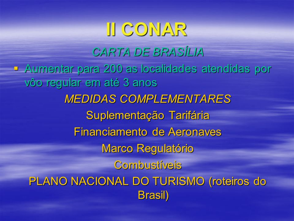 II CONAR CARTA DE BRASÍLIA Aumentar para 200 as localidades atendidas por vôo regular em até 3 anos Aumentar para 200 as localidades atendidas por vôo