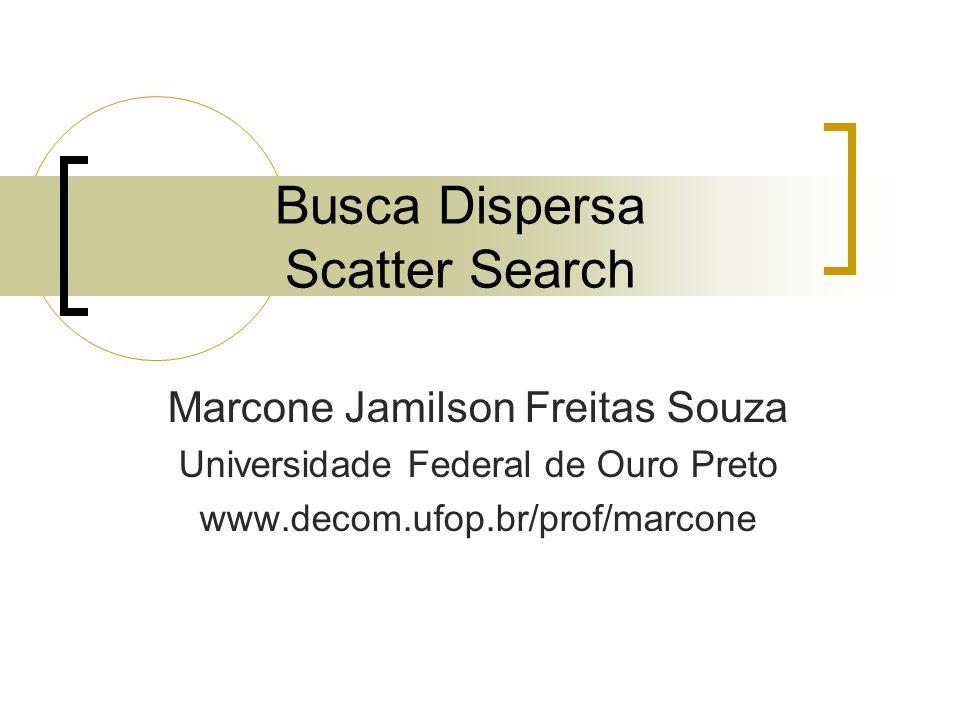 Busca Dispersa Scatter Search Marcone Jamilson Freitas Souza Universidade Federal de Ouro Preto www.decom.ufop.br/prof/marcone