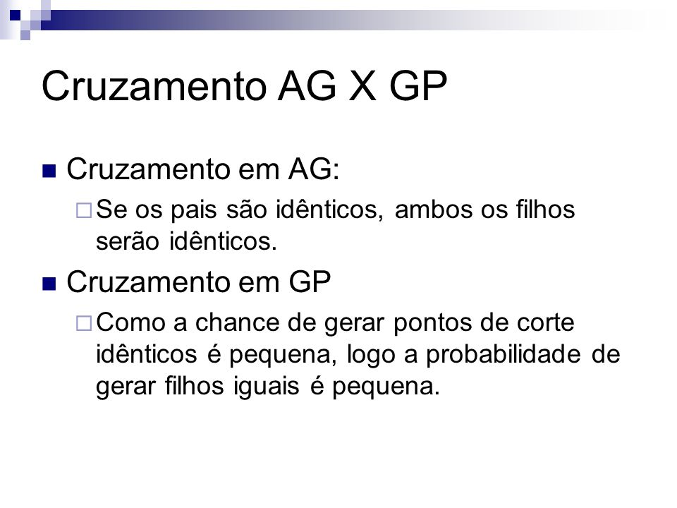 Cruzamento AG X GP Cruzamento em AG: Se os pais são idênticos, ambos os filhos serão idênticos. Cruzamento em GP Como a chance de gerar pontos de cort