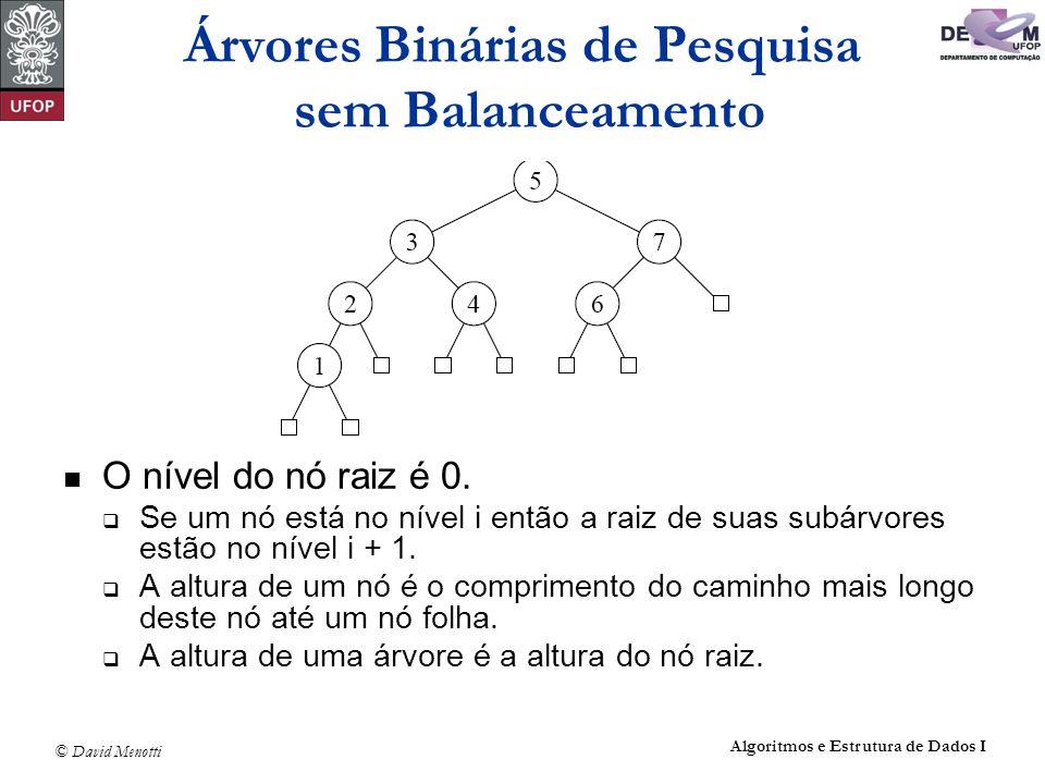 © David Menotti Algoritmos e Estrutura de Dados I void Antecessor(Apontador q, Apontador *r) { Apontador aux; if ( (*r)->pDir != NULL) { Antecessor(q, &(*r)->pDir); return; } q->Reg = (*r)->Reg; aux = *r; *r = (*r)->pEsq; free(aux); } Exemplo de Retirada de um Registro da Árvore