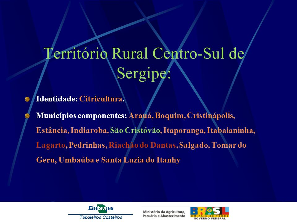 Território Rural Centro-Sul de Sergipe: Identidade: Citricultura. Municípios componentes: Arauá, Boquim, Cristinápolis, Estância, Indiaroba, São Crist