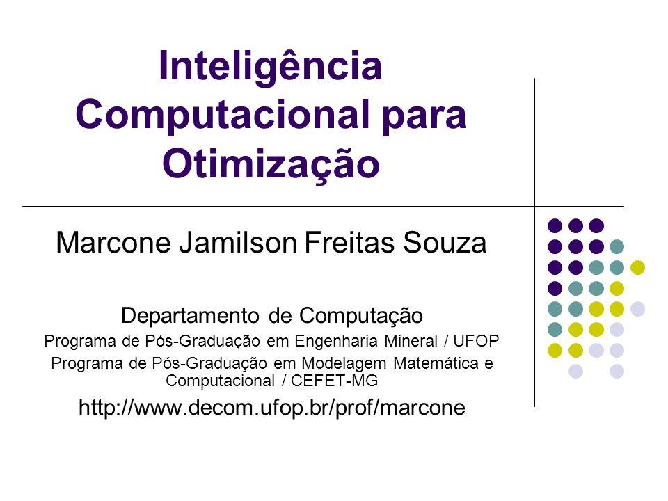 Inteligência Computacional para Otimização Marcone Jamilson Freitas Souza Departamento de Computação Programa de Pós-Graduação em Engenharia Mineral /