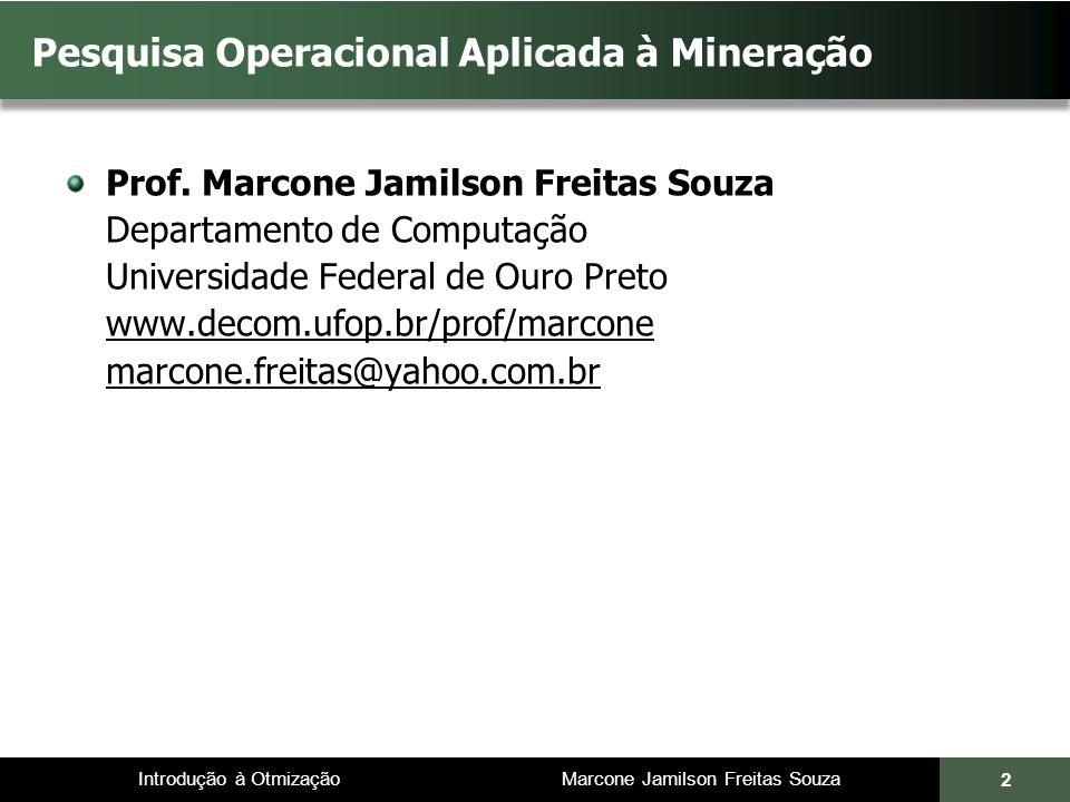 Introdução à Otmização Marcone Jamilson Freitas Souza Pesquisa Operacional Aplicada à Mineração Prof. Marcone Jamilson Freitas Souza Departamento de C