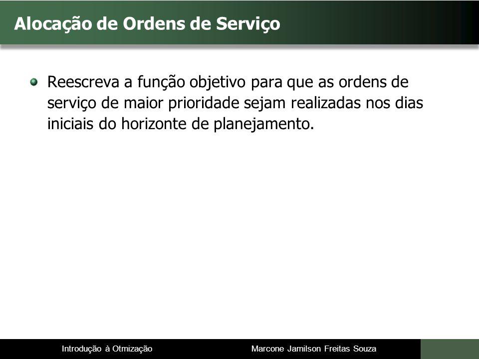Introdução à Otmização Marcone Jamilson Freitas Souza Reescreva a função objetivo para que as ordens de serviço de maior prioridade sejam realizadas nos dias iniciais do horizonte de planejamento.